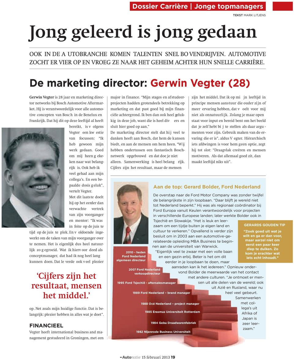 De marketing director: Gerwin Vegter (28) Gerwin Vegter is 28 jaar en marketing director networks bij Bosch Automotive Aftermarket.