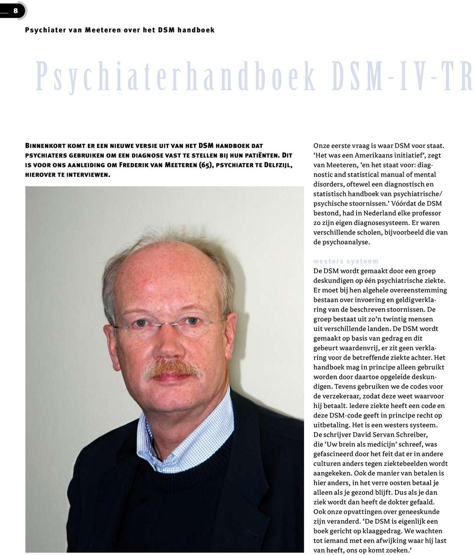 Het was een Amerikaans initiatief, zegt van Meeteren, en het staat voor: diagnostic and statistical manual of mental disorders, oftewel een diagnostisch en statistisch handboek van psychiatrische/