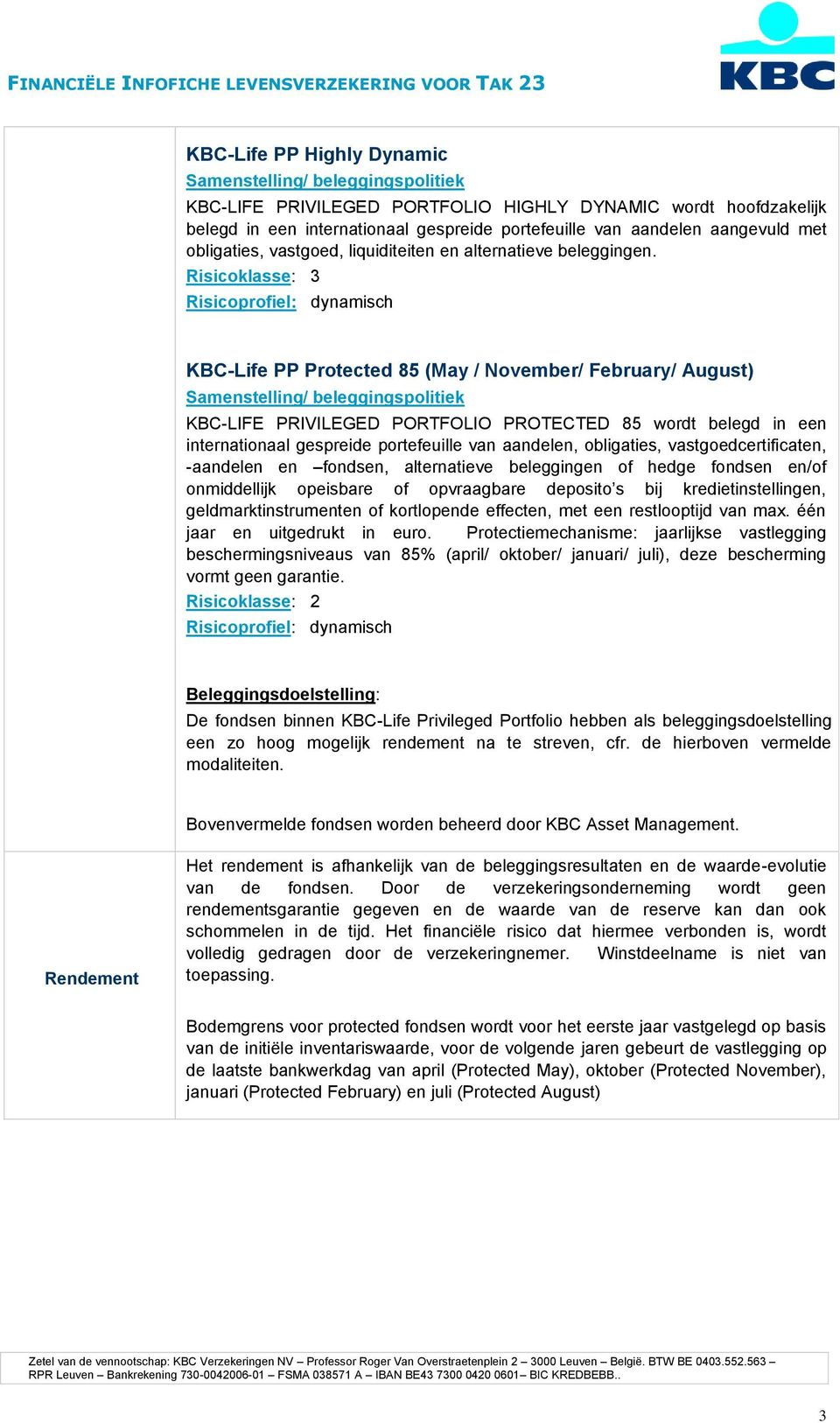 Risicoklasse: 3 KBC-Life PP Protected 85 (May / November/ February/ August) KBC-LIFE PRIVILEGED PORTFOLIO PROTECTED 85 wordt belegd in een internationaal gespreide portefeuille van aandelen,