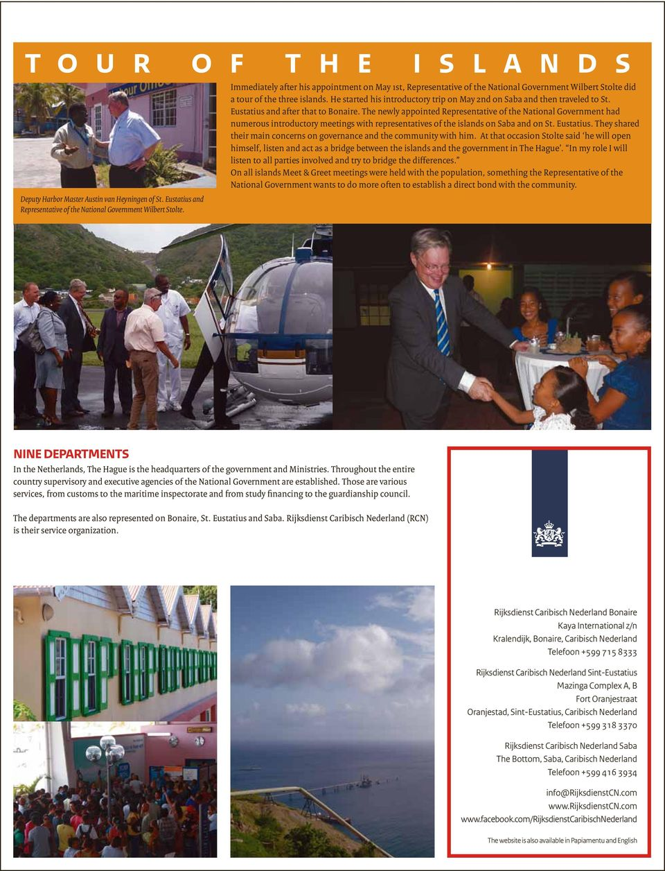 The newly appointed Representative of the National Government had numerous introductory meetings with representatives of the islands on and on St. Eustatius.