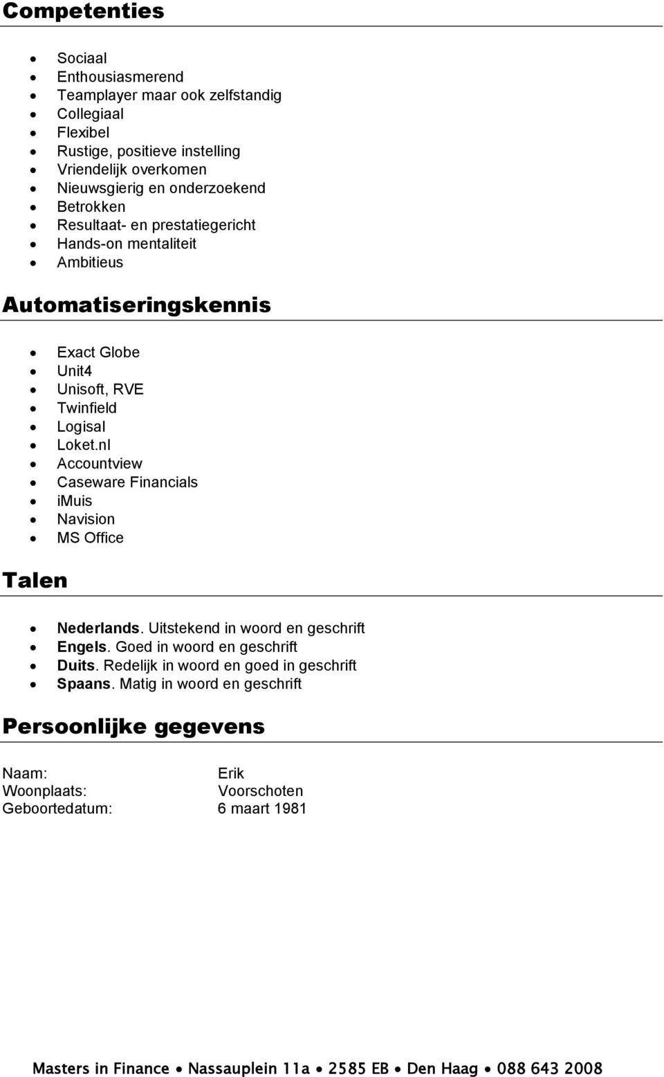 Loket.nl Accountview Caseware Financials imuis Navision MS Office Talen Nederlands. Uitstekend in woord en geschrift Engels. Goed in woord en geschrift Duits.