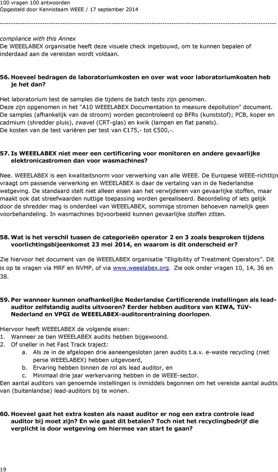 Deze zijn opgenomen in het A10 WEEELABEX Documentation to measure depollution document.