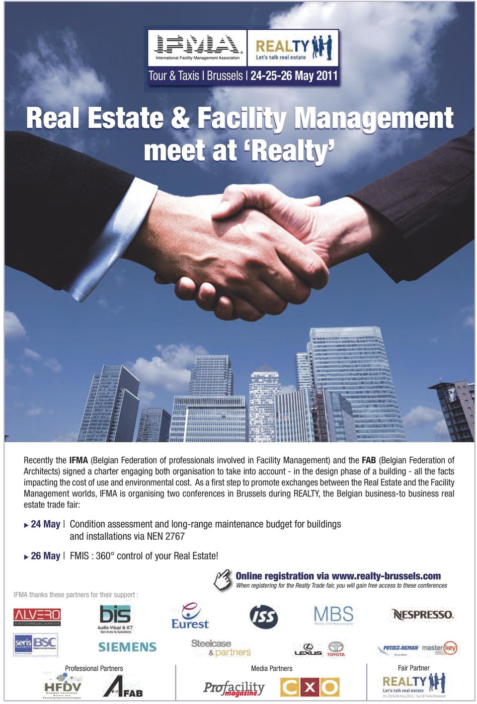 cost. As a first step to promote exchanges between the Real Estate and the Facility Management worlds, IFMA is organising two conferences in Brussels during REALTY, the Belgian business-to business