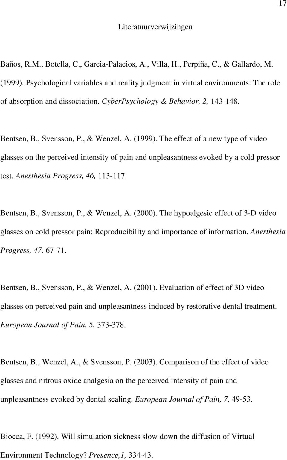 The effect of a new type of video glasses on the perceived intensity of pain and unpleasantness evoked by a cold pressor test. Anesthesia Progress, 46, 113-117. Bentsen, B., Svensson, P., & Wenzel, A.