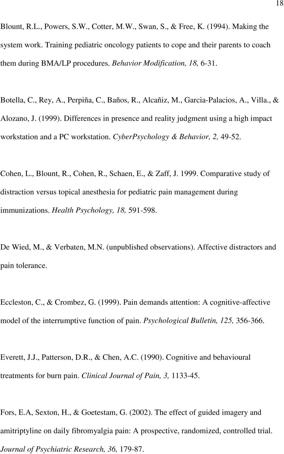 Differences in presence and reality judgment using a high impact workstation and a PC workstation. CyberPsychology & Behavior, 2, 49-52. Cohen, L., Blount, R., Cohen, R., Schaen, E., & Zaff, J. 1999.