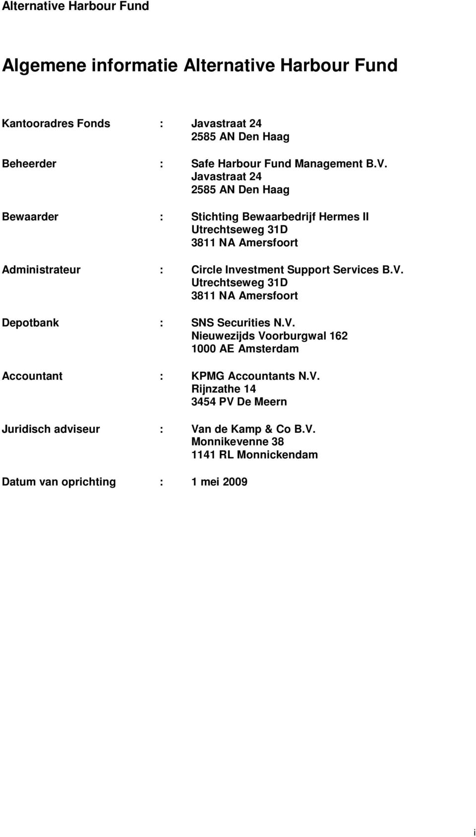 Support Services B.V. Utrechtseweg 31D 3811 NA Amersfoort Depotbank : SNS Securities N.V. Nieuwezijds Voorburgwal 162 1000 AE Amsterdam Accountant : KPMG Accountants N.
