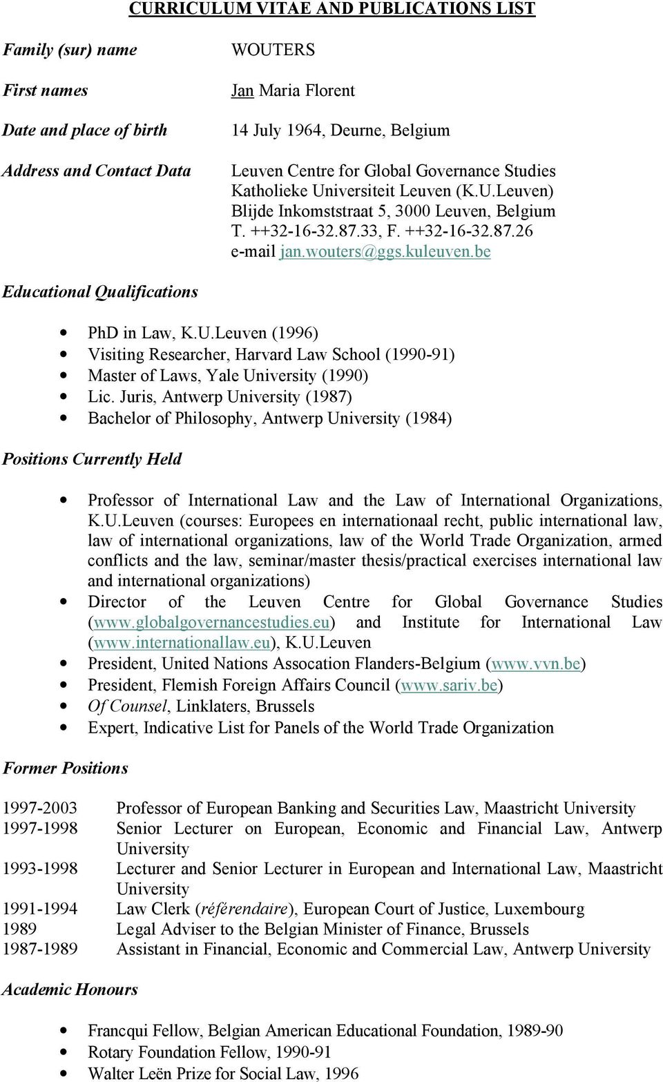 be Educational Qualifications PhD in Law, K.U.Leuven (1996) Visiting Researcher, Harvard Law School (1990-91) Master of Laws, Yale University (1990) Lic.