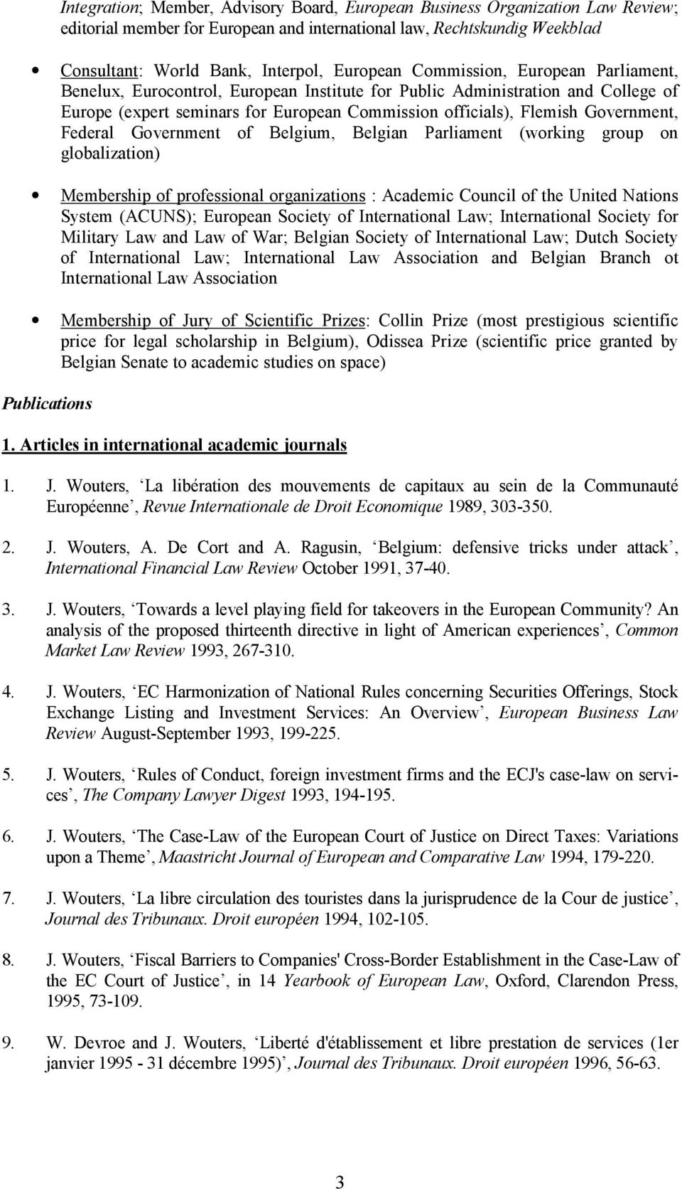 Federal Government of Belgium, Belgian Parliament (working group on globalization) Membership of professional organizations : Academic Council of the United Nations System (ACUNS); European Society