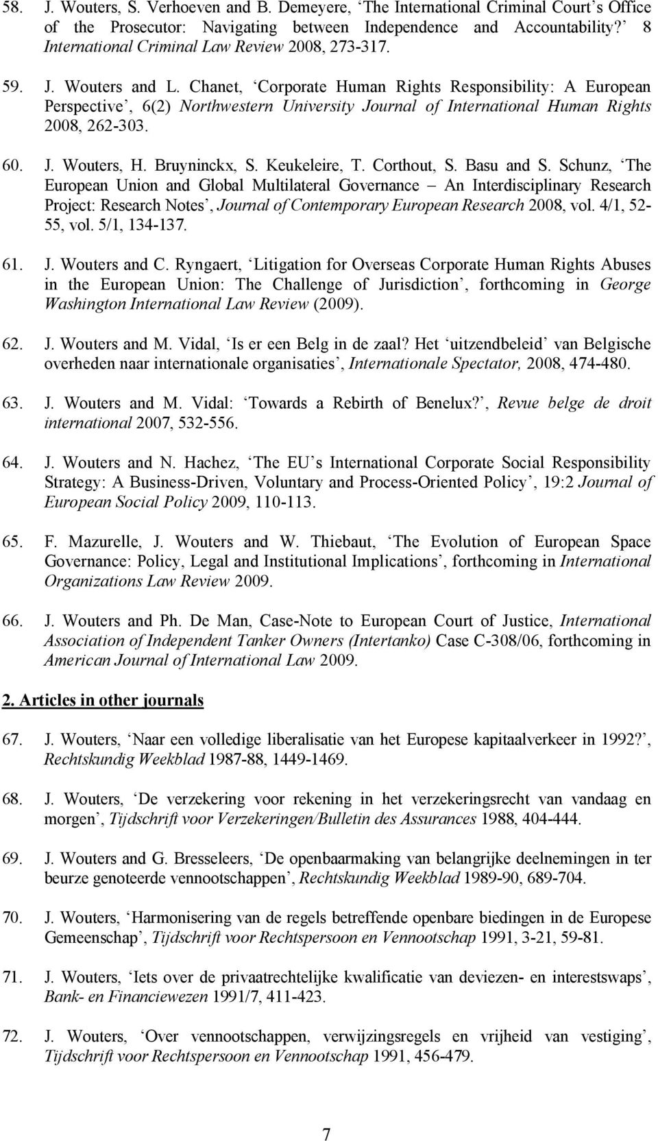 Chanet, Corporate Human Rights Responsibility: A European Perspective, 6(2) Northwestern University Journal of International Human Rights 2008, 262-303. 60. J. Wouters, H. Bruyninckx, S.
