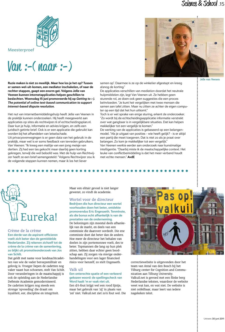 Woensdag 15 juni promoveerde hij op Getting to :-). The potential of online text-based communication to support interest-based dispute resolution.