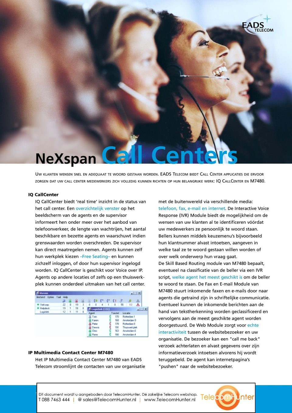 IQ CallCenter IQ CallCenter biedt real time inzicht in de status van het call center.