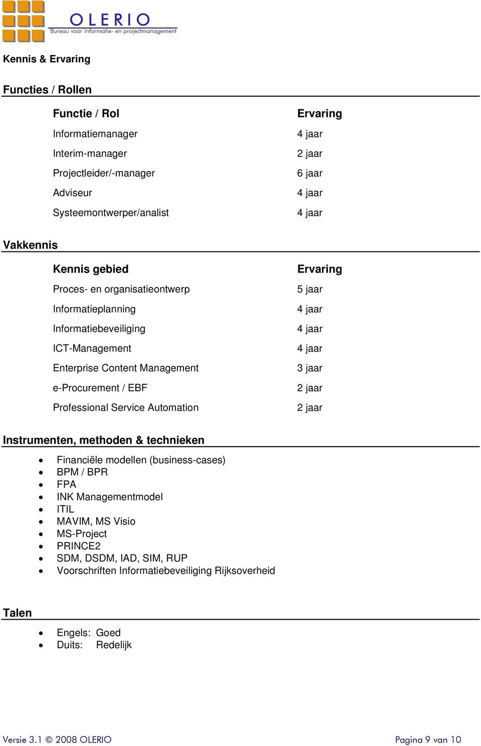 Professional Service Automation Ervaring 5 jaar 3 jaar 2 jaar 2 jaar Instrumenten, methoden & technieken Financiële modellen (business-cases) BPM / BPR FPA INK