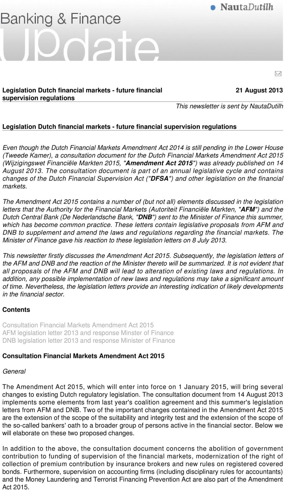 "(Wijzigingswet Financiële Markten 2015, ""Amendment Act 2015"") was already published on 14 August 2013."