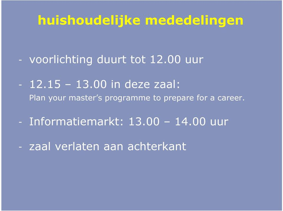 00 in deze zaal: Plan your master s programme to