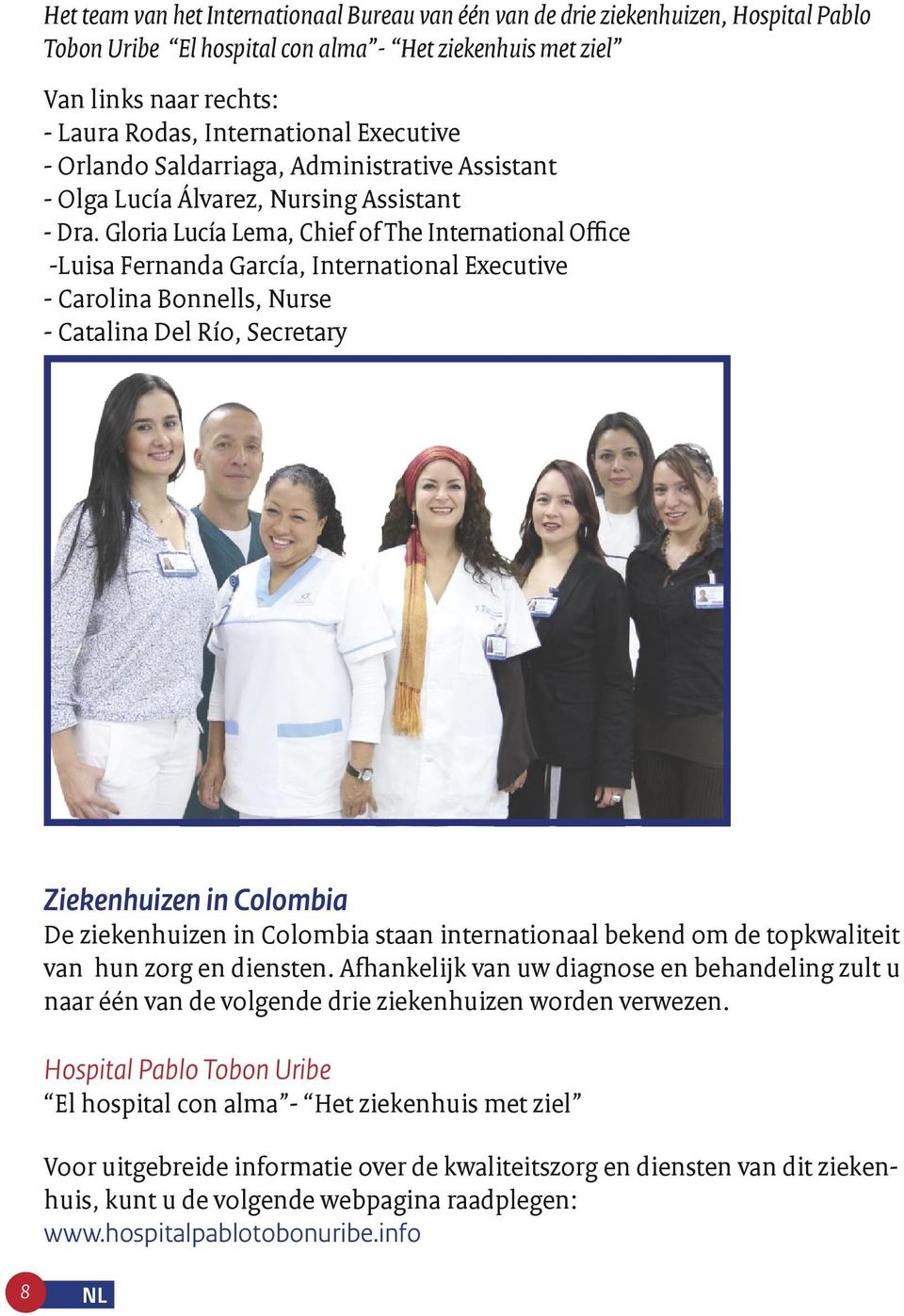 Gloria Lucía Lema, Chief of The International Office -Luisa Fernanda García, International Executive - Carolina Bonnells, Nurse - Catalina Del Río, Secretary Ziekenhuizen in Colombia De ziekenhuizen