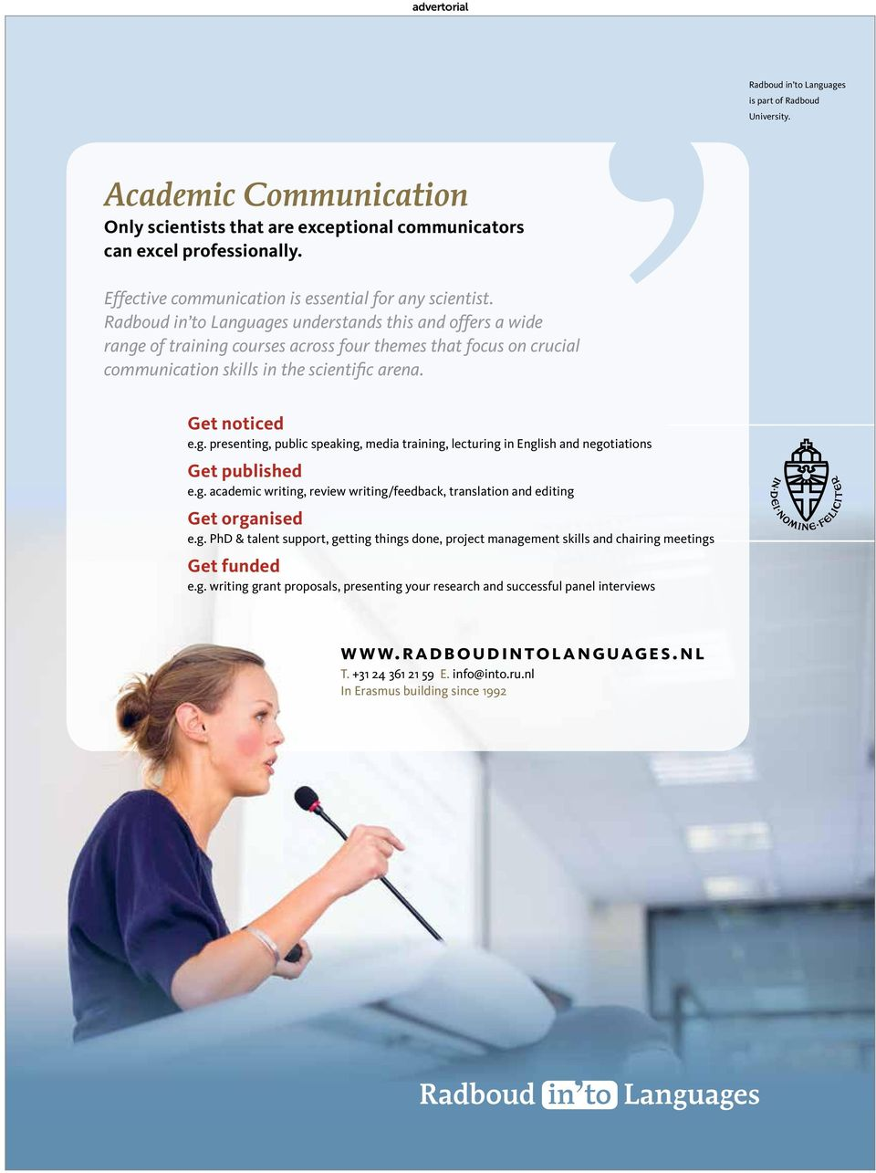 Radboud in to Languages understands this and offers a wide range of training courses across four themes that focus on crucial communication skills in the scientific arena. Get noticed e.g. presenting, public speaking, media training, lecturing in English and negotiations Get published e.