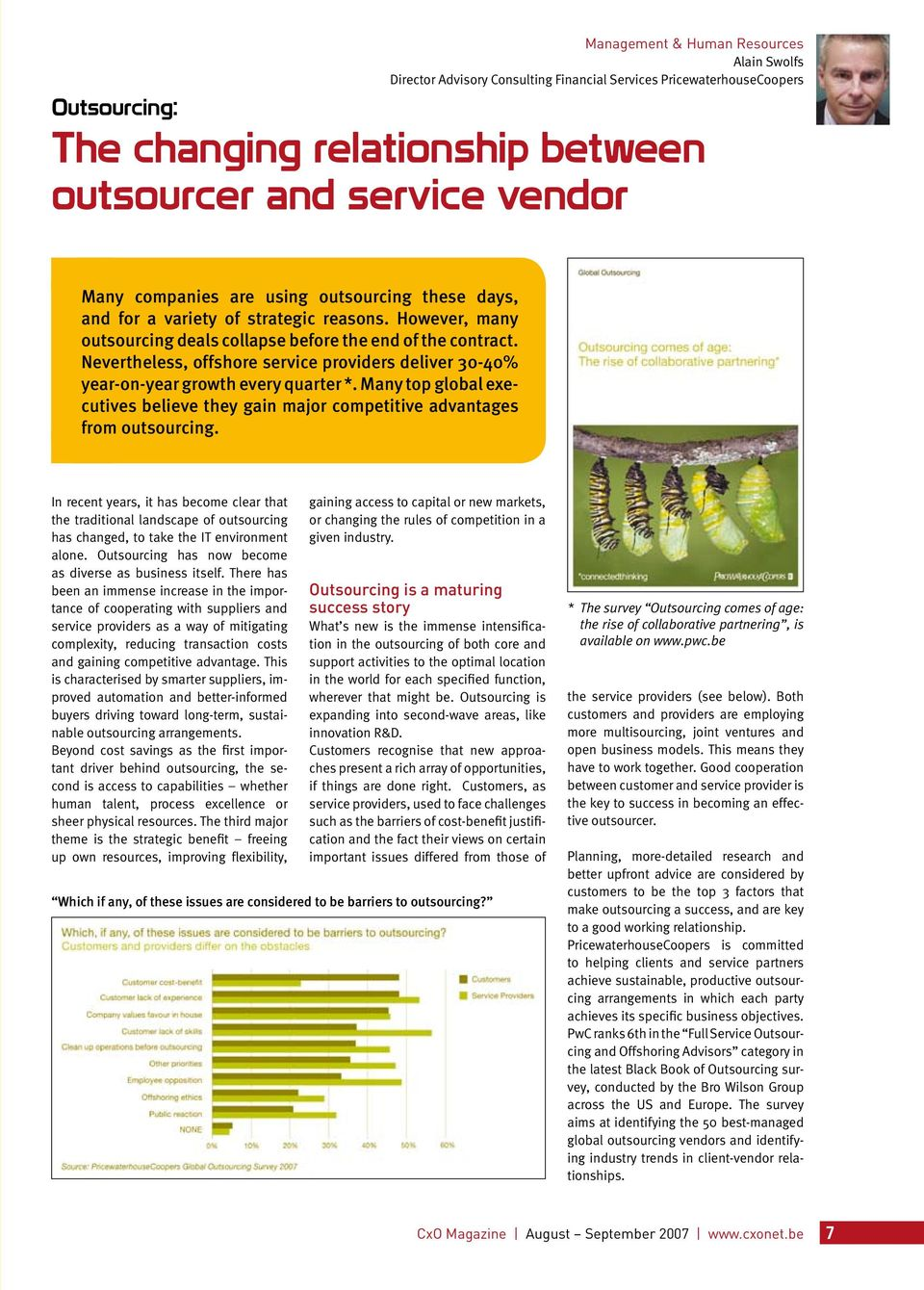 Nevertheless, offshore service providers deliver 30-40% year-on-year growth every qarter *. Many top global exectives believe they gain major competitive advantages from otsorcing.