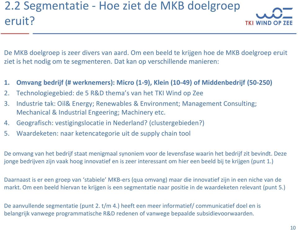 Industrie tak: Oil& Energy; Renewables & Environment; Management Consulting; Mechanical & Industrial Engeering; Machinery etc. 4. Geografisch: vestigingslocatie in Nederland? (clustergebieden?) 5.