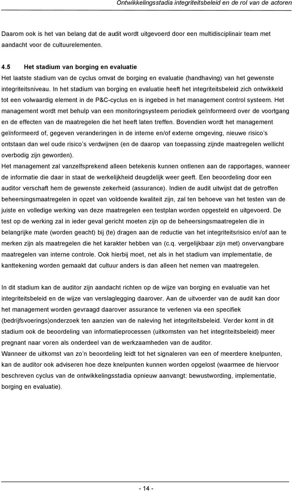 In het stadium van borging en evaluatie heeft het integriteitsbeleid zich ontwikkeld tot een volwaardig element in de P&C-cyclus en is ingebed in het management control systeem.