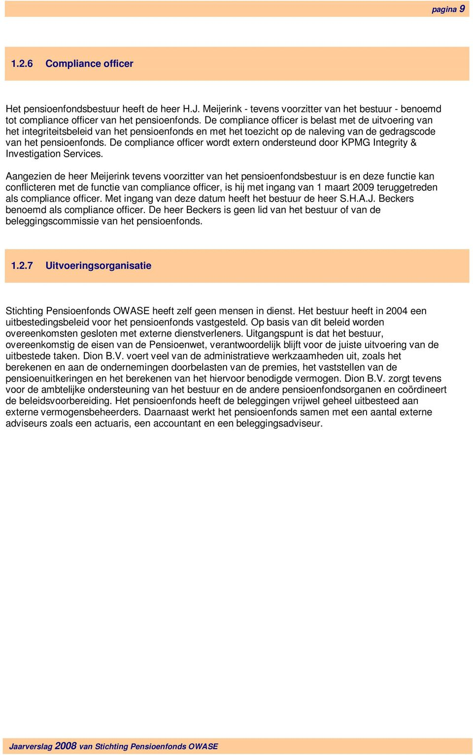 De compliance officer wordt extern ondersteund door KPMG Integrity & Investigation Services.