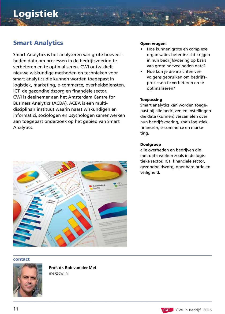 sector. CWI is deelnemer aan het Amsterdam Centre for Business Analytics (ACBA).