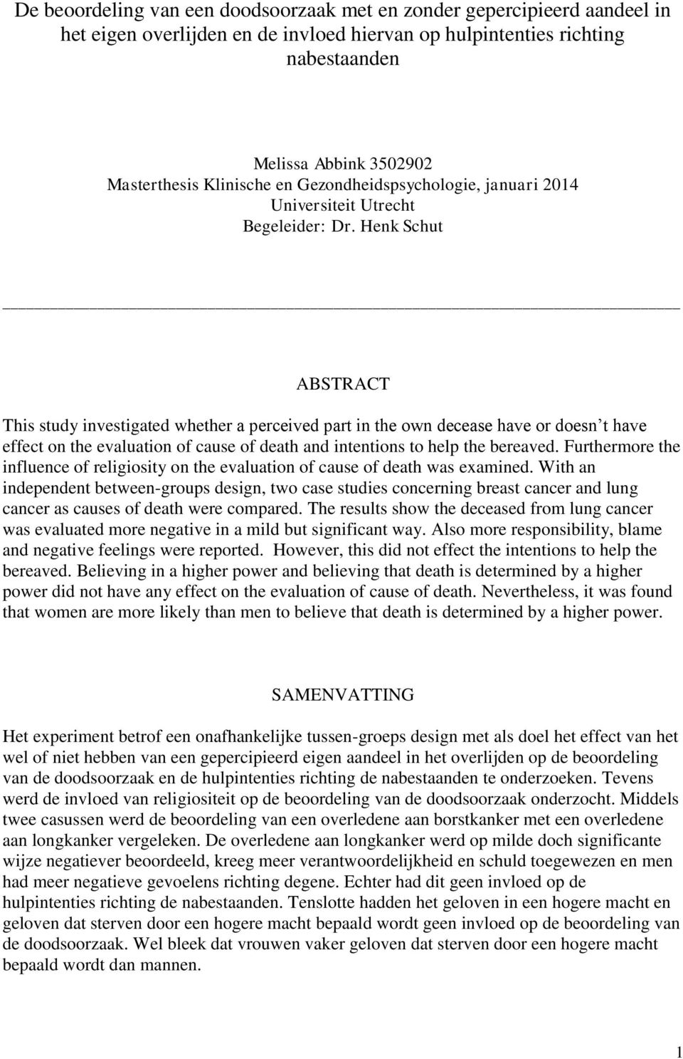 Henk Schut ABSTRACT This study investigated whether a perceived part in the own decease have or doesn t have effect on the evaluation of cause of death and intentions to help the bereaved.