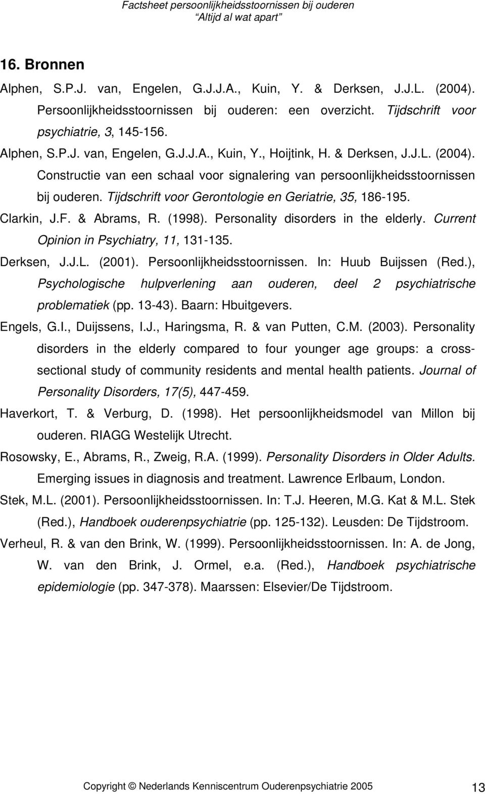 (1998). Personality disorders in the elderly. Current Opinion in Psychiatry, 11, 131-135. Derksen, J.J.L. (2001). Persoonlijkheidsstoornissen. In: Huub Buijssen (Red.