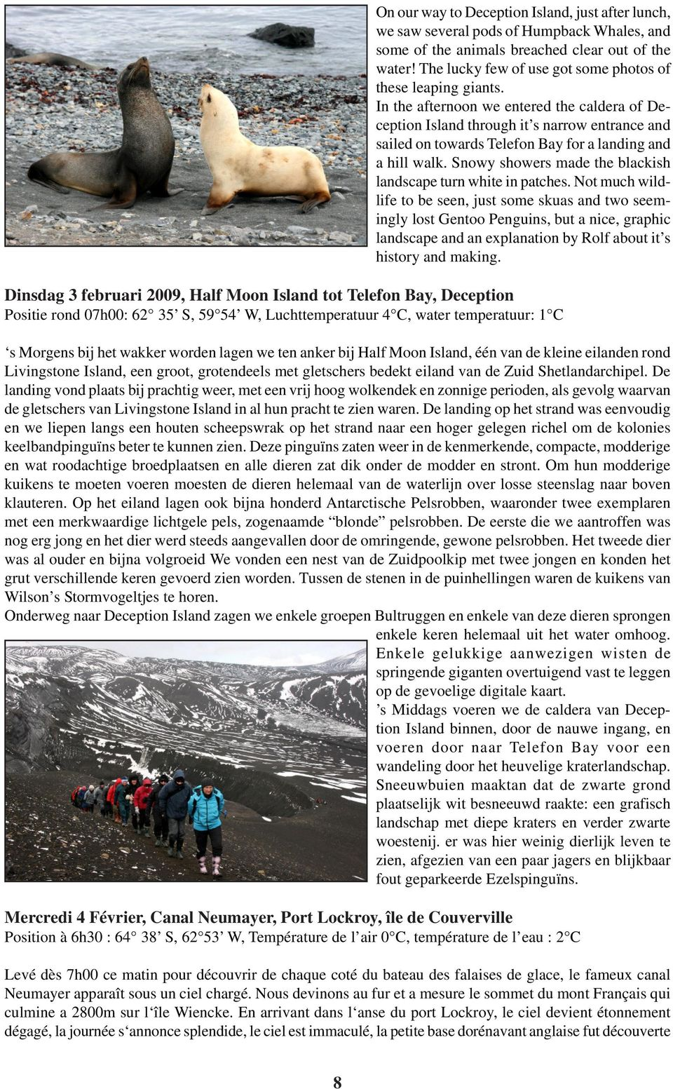 In the afternoon we entered the caldera of Deception Island through it s narrow entrance and sailed on towards Telefon Bay for a landing and a hill walk.