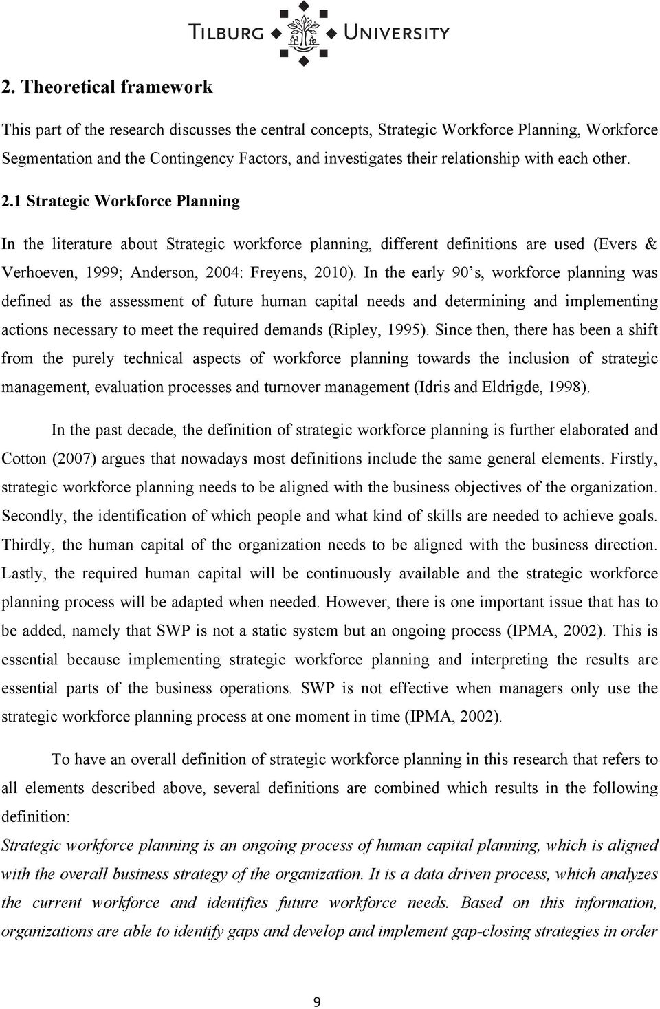 1 Strategic Workforce Planning In the literature about Strategic workforce planning, different definitions are used (Evers & Verhoeven, 1999; Anderson, 2004: Freyens, 2010).