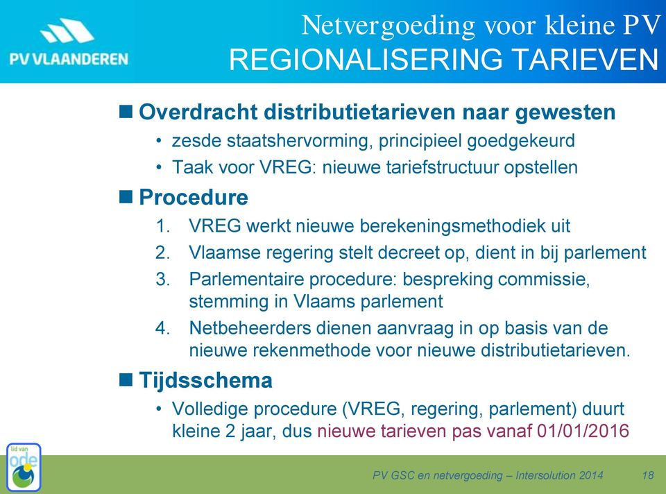 Parlementaire procedure: bespreking commissie, stemming in Vlaams parlement 4.