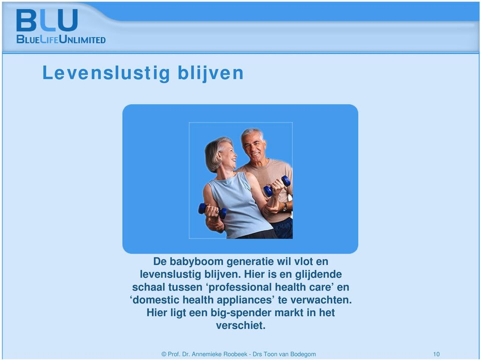 Hier is en glijdende schaal tussen professional health care en domestic