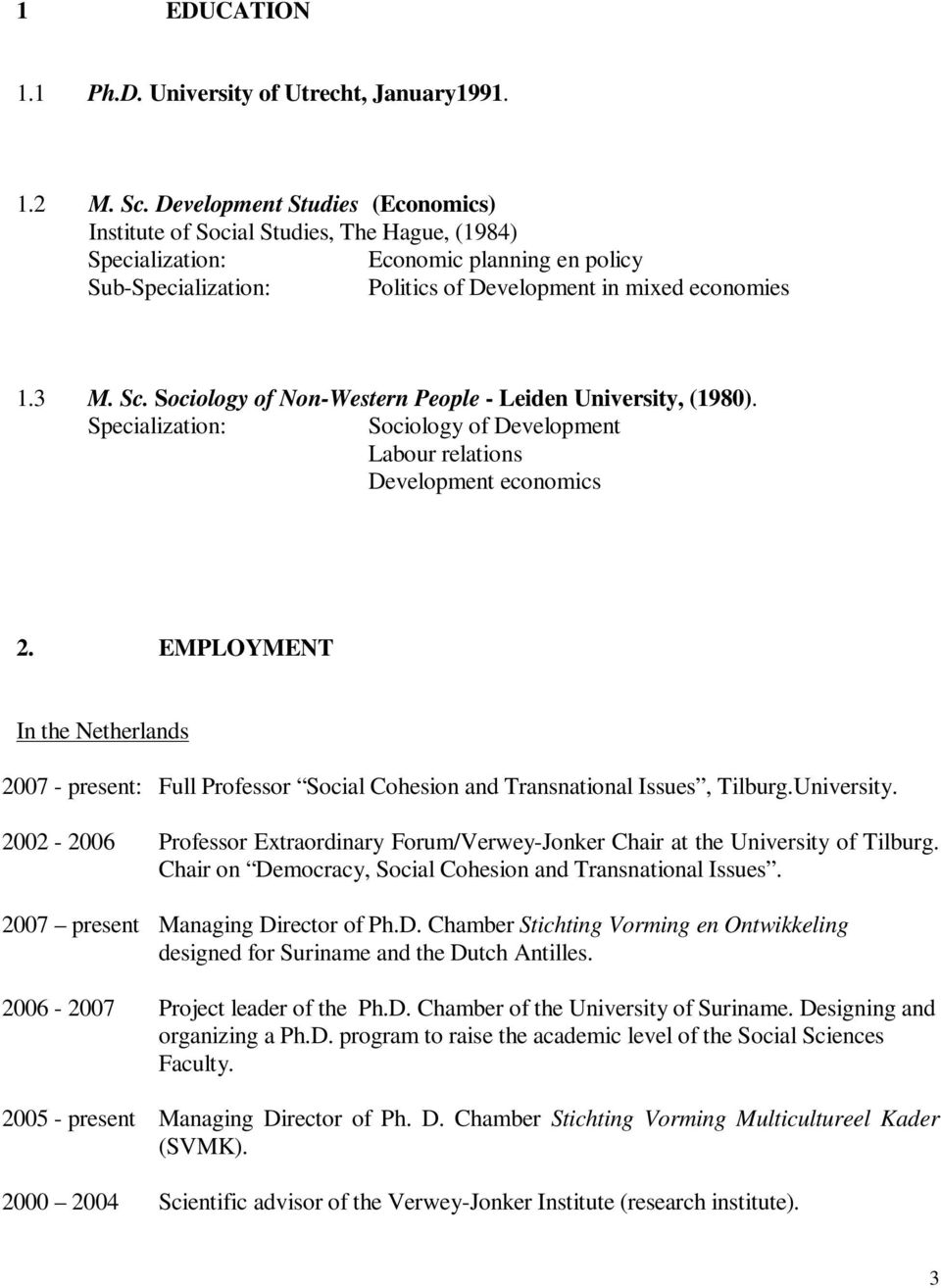 Sociology of Non-Western People - Leiden University, (1980). Specialization: Sociology of Development Labour relations Development economics 2.