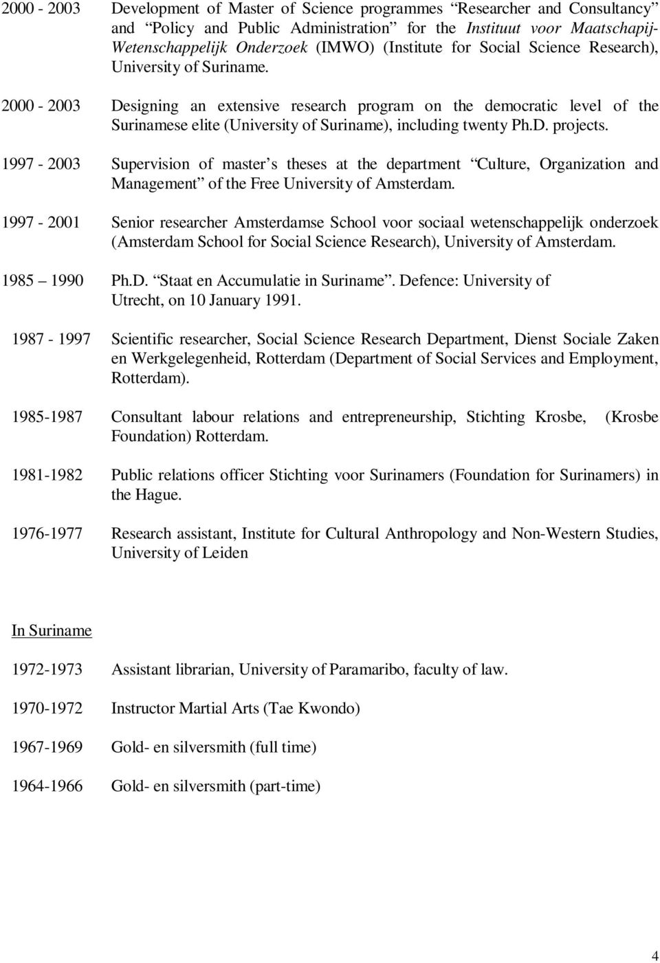 1997-2003 Supervision of master s theses at the department Culture, Organization and Management of the Free University of Amsterdam.