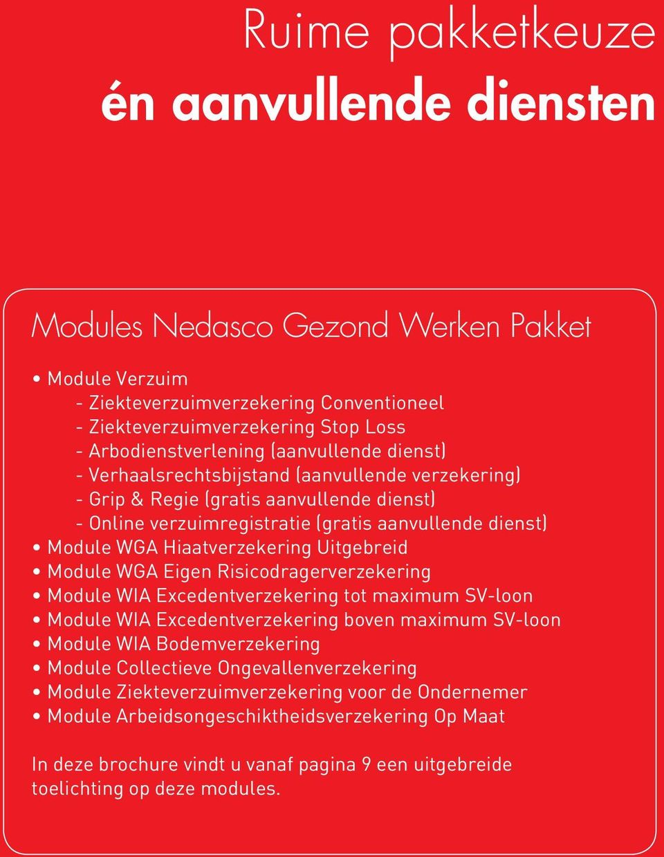 Uitgebreid Module WGA Eigen Risicodragerverzekering Module WIA Excedentverzekering tot maximum SV-loon Module WIA Excedentverzekering boven maximum SV-loon Module WIA Bodemverzekering Module
