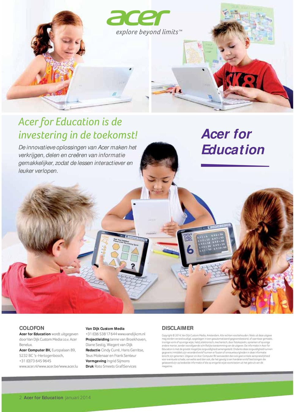 Acer for Education COLOFON Acer for Education wordt uitgegeven door Van Dijk Custom Media i.o.v. Acer Benelux. Acer Computer BV, Europalaan 89, 5232 BC s-hertogenbosch, +31 (0)73 645 9645 www.acer.