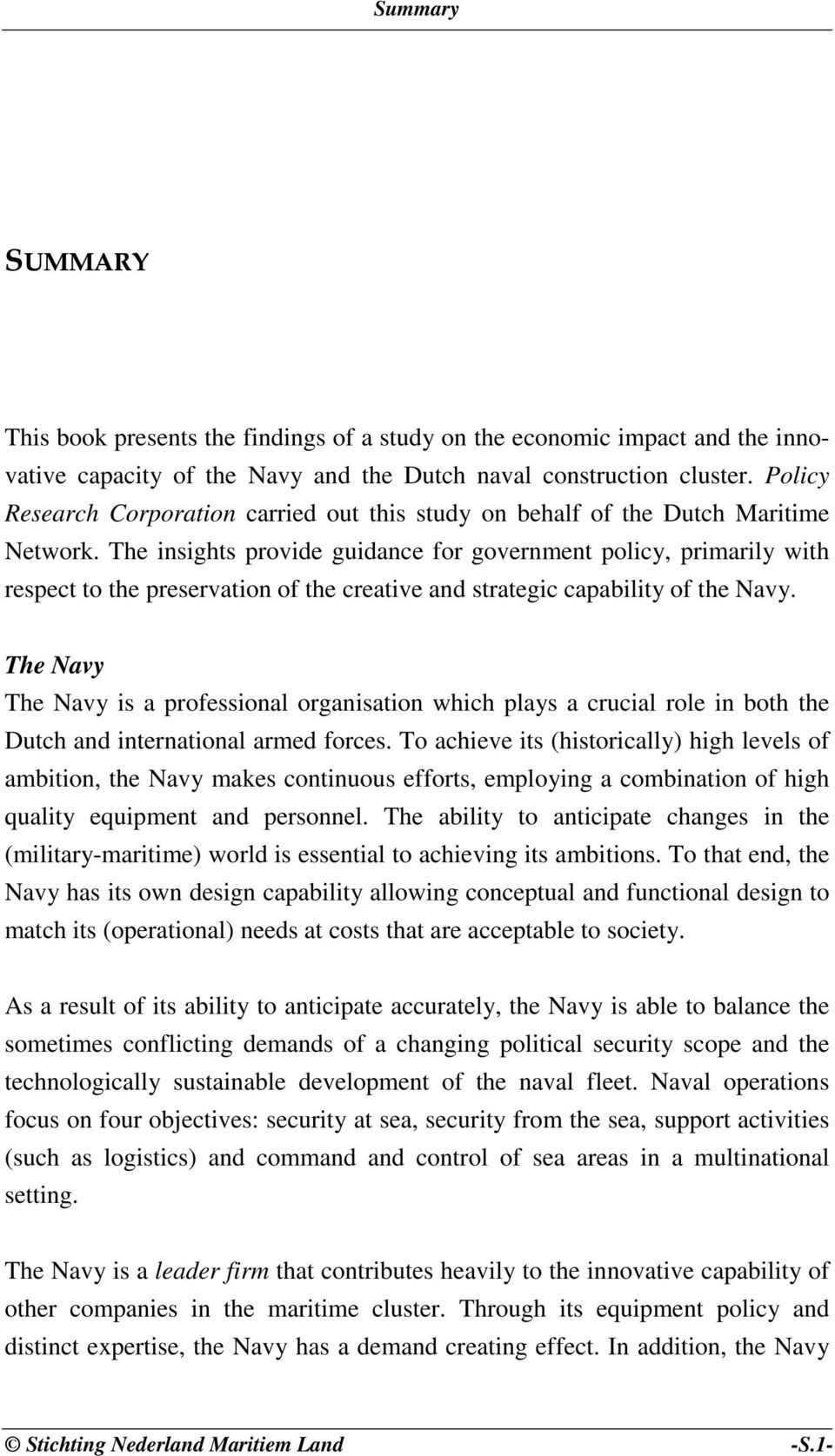 The insights provide guidance for government policy, primarily with respect to the preservation of the creative and strategic capability of the Navy.
