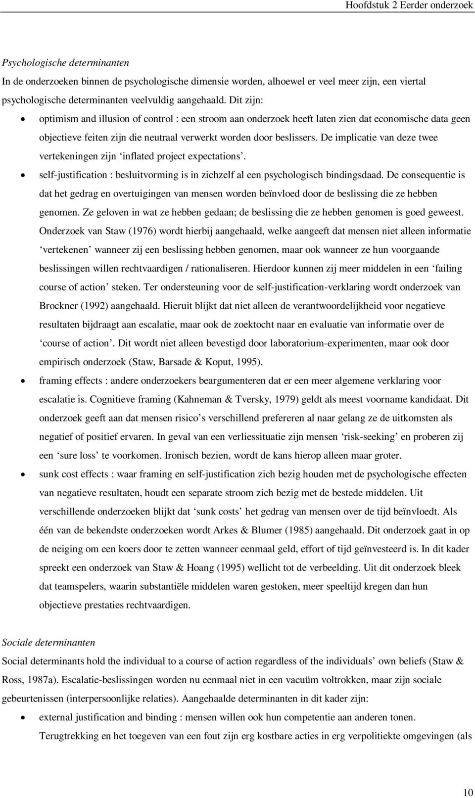 De implicatie van deze twee vertekeningen zijn inflated project expectations. self-justification : besluitvorming is in zichzelf al een psychologisch bindingsdaad.