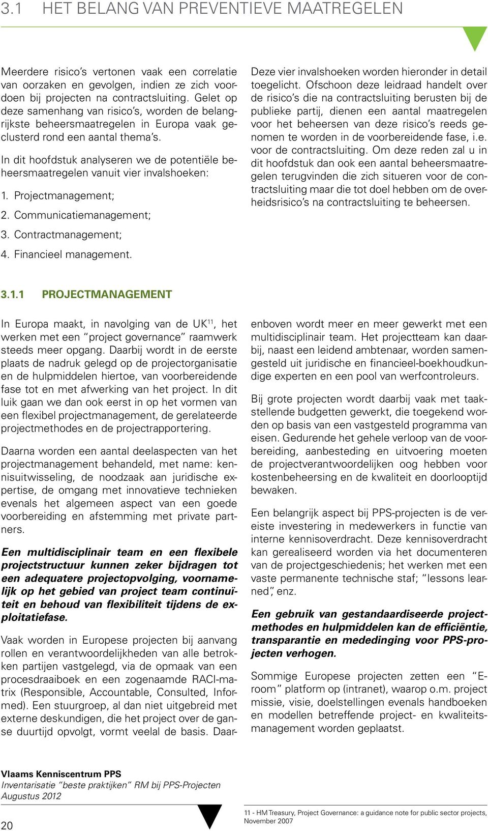 In dit hoofdstuk analyseren we de potentiële beheersmaatregelen vanuit vier invalshoeken: 1. Projectmanagement; 2. Communicatiemanagement; 3. Contractmanagement; 4. Financieel management.