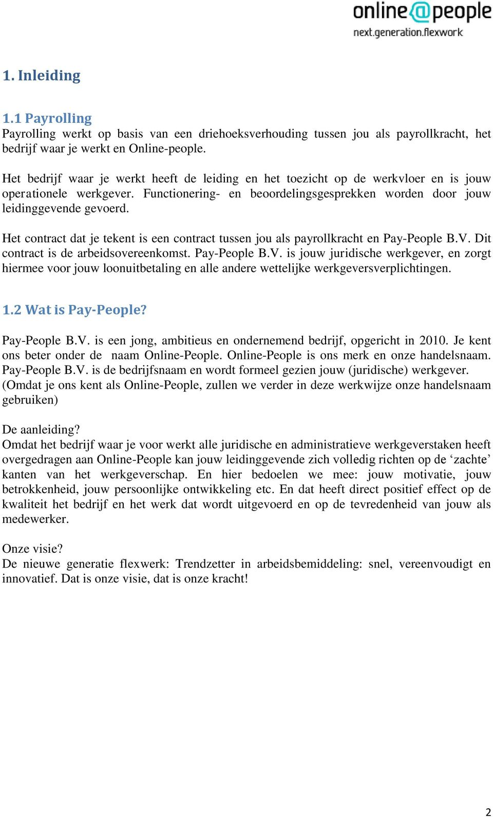 Het contract dat je tekent is een contract tussen jou als payrollkracht en Pay-People B.V.