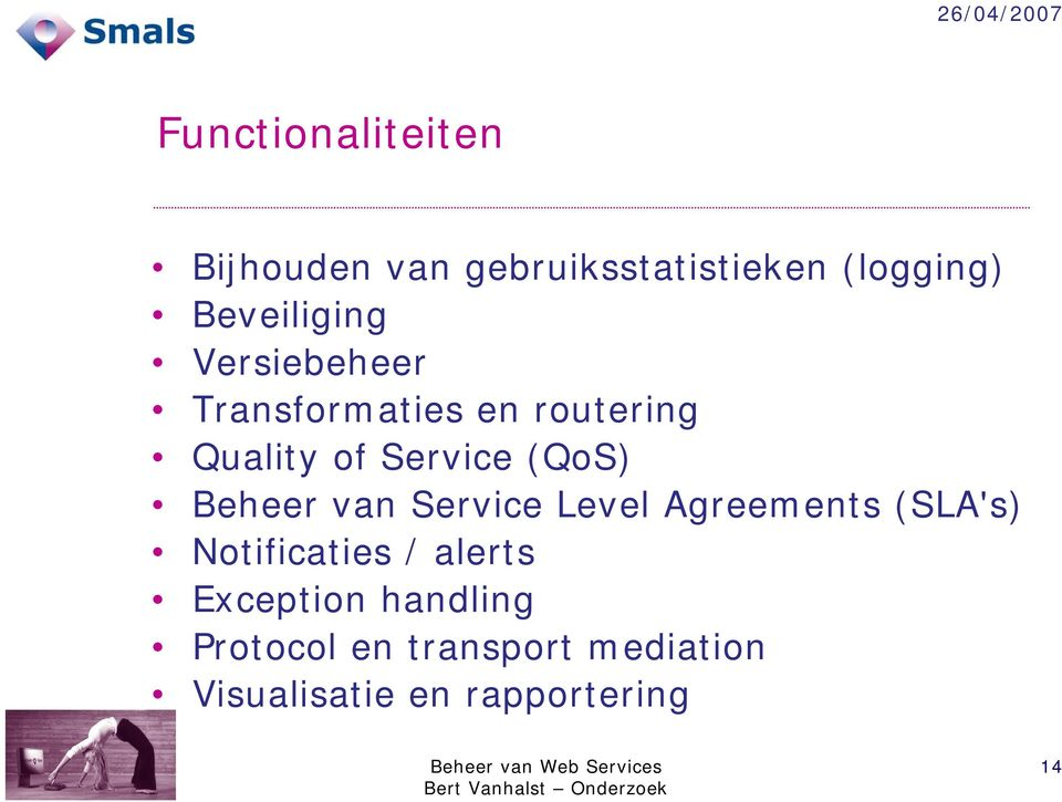 (QoS) Beheer van Service Level Agreements (SLA's) Notificaties / alerts