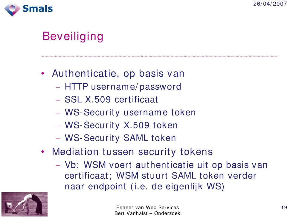 509 token WS-Security SAML token Mediationtussensecuritytokens Vb: WSM voert