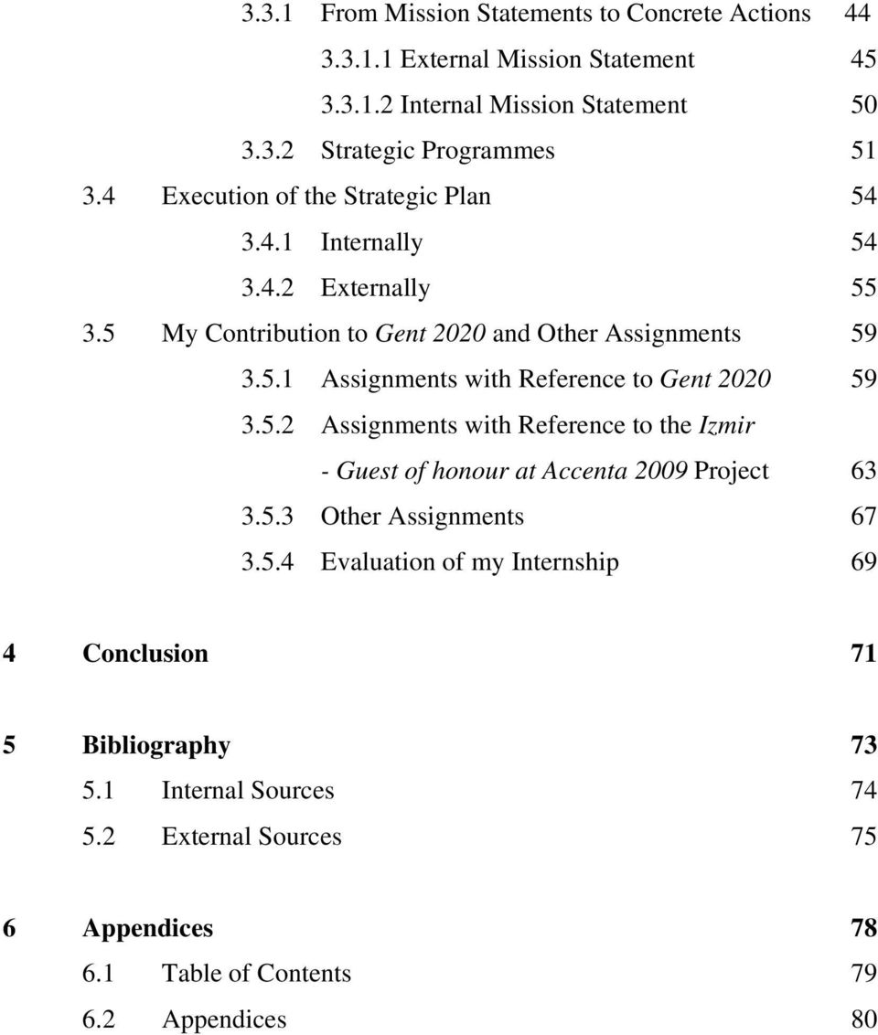 5.2 Assignments with Reference to the Izmir - Guest of honour at Accenta 2009 Project 63 3.5.3 Other Assignments 67 3.5.4 Evaluation of my Internship 69 4 Conclusion 71 5 Bibliography 73 5.