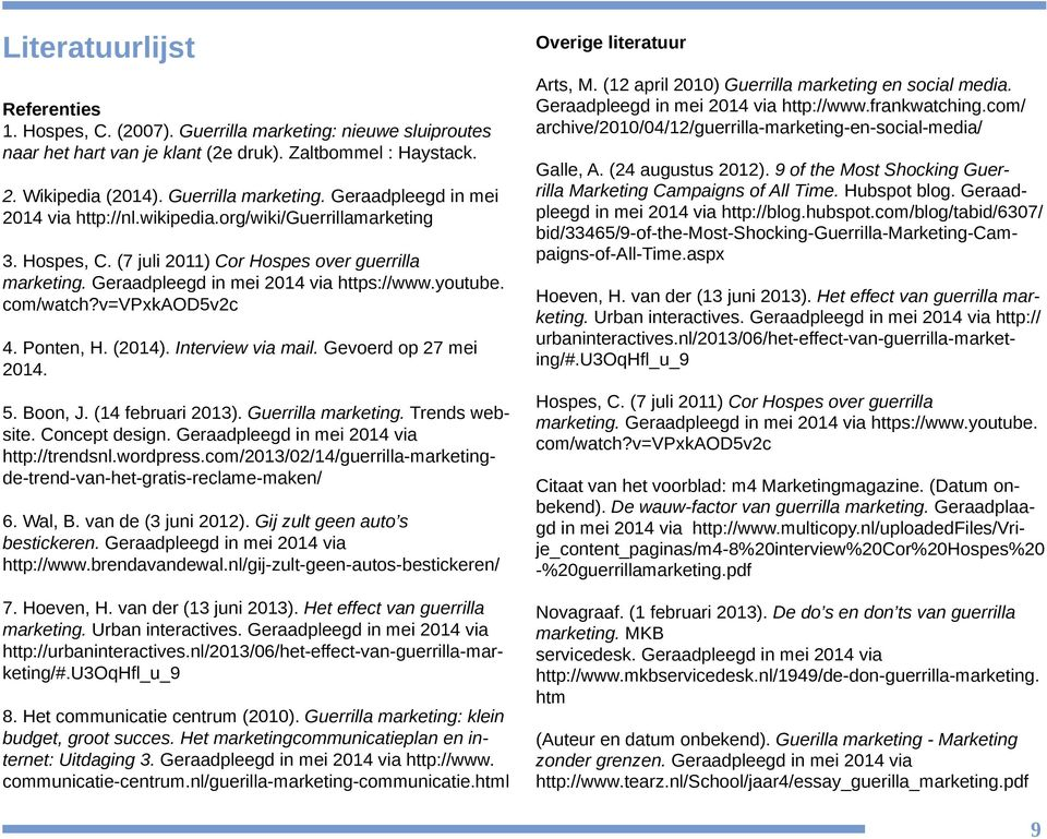 Interview via mail. Gevoerd op 27 mei 2014. 5. Boon, J. (14 februari 2013). Guerrilla marketing. Trends website. Concept design. Geraadpleegd in mei 2014 via http://trendsnl.wordpress.