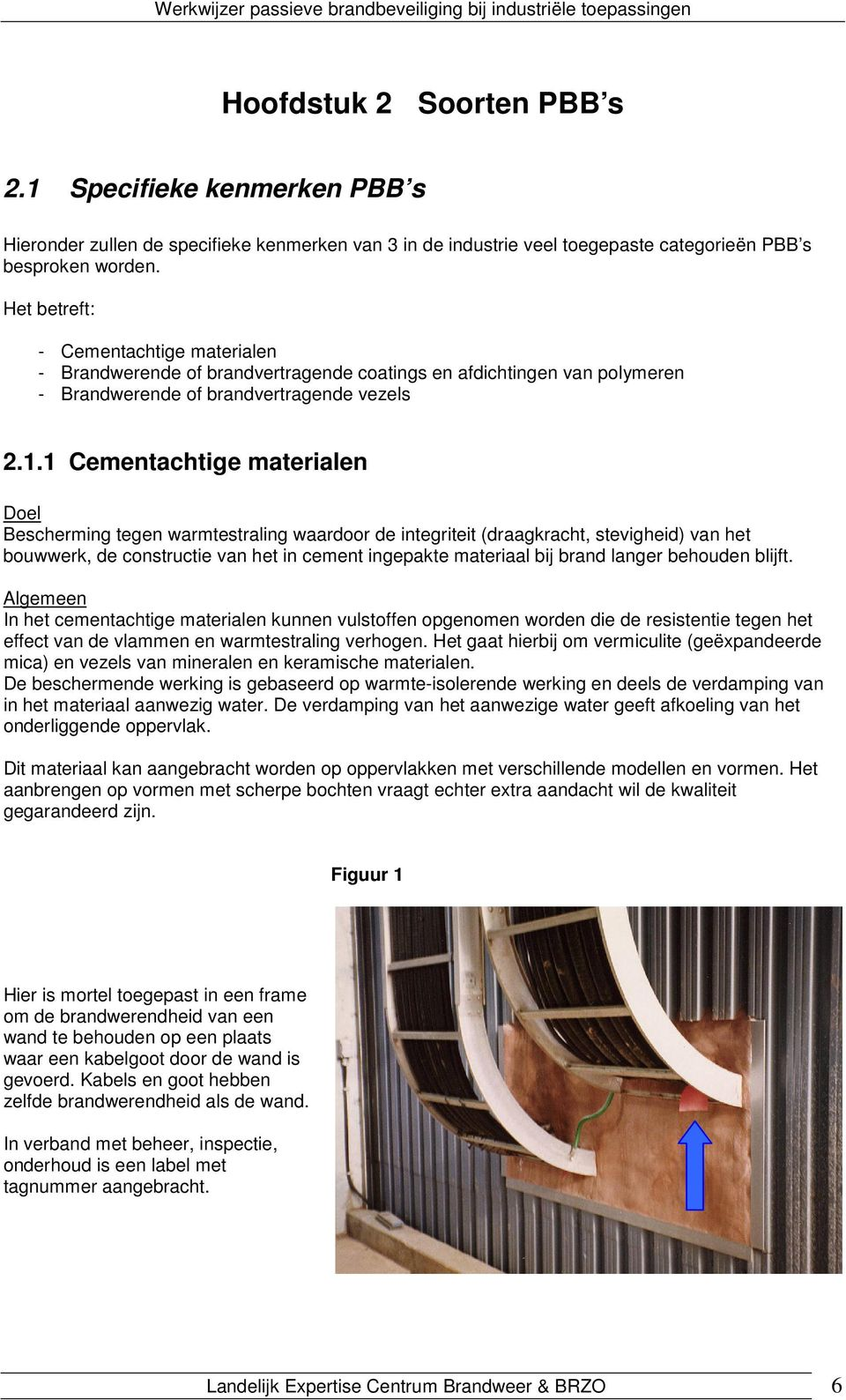Het betreft: - Cementachtige materialen - Brandwerende of brandvertragende coatings en afdichtingen van polymeren - Brandwerende of brandvertragende vezels 2.1.