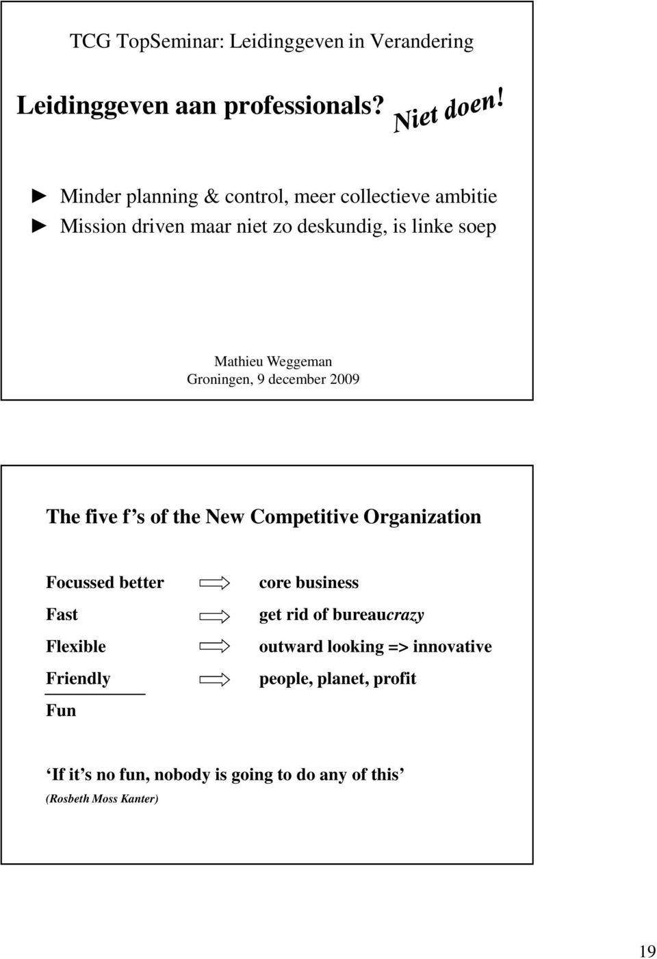 Weggeman Groningen, 9 december 2009 The five f s of the New Competitive Organization Focussed better Fast Flexible