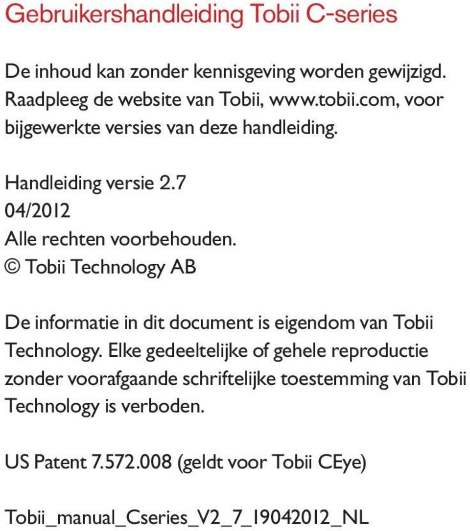 Tobii Technology AB De informatie in dit document is eigendom van Tobii Technology.