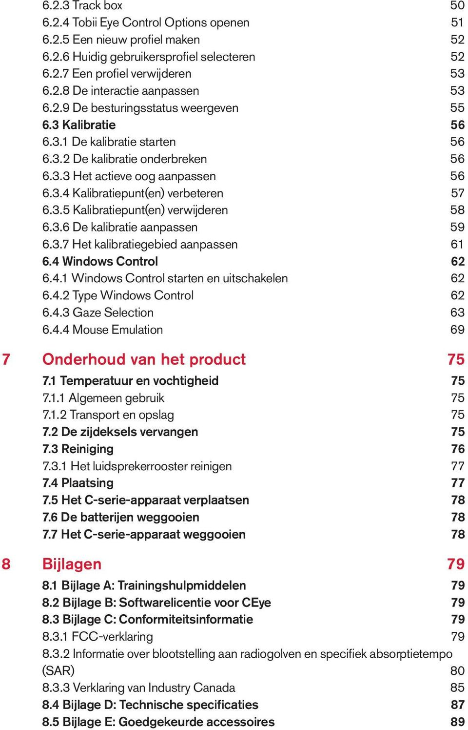 3.6 De kalibratie aanpassen 59 6.3.7 Het kalibratiegebied aanpassen 61 6.4 Windows Control 62 6.4.1 Windows Control starten en uitschakelen 62 6.4.2 Type Windows Control 62 6.4.3 Gaze Selection 63 6.
