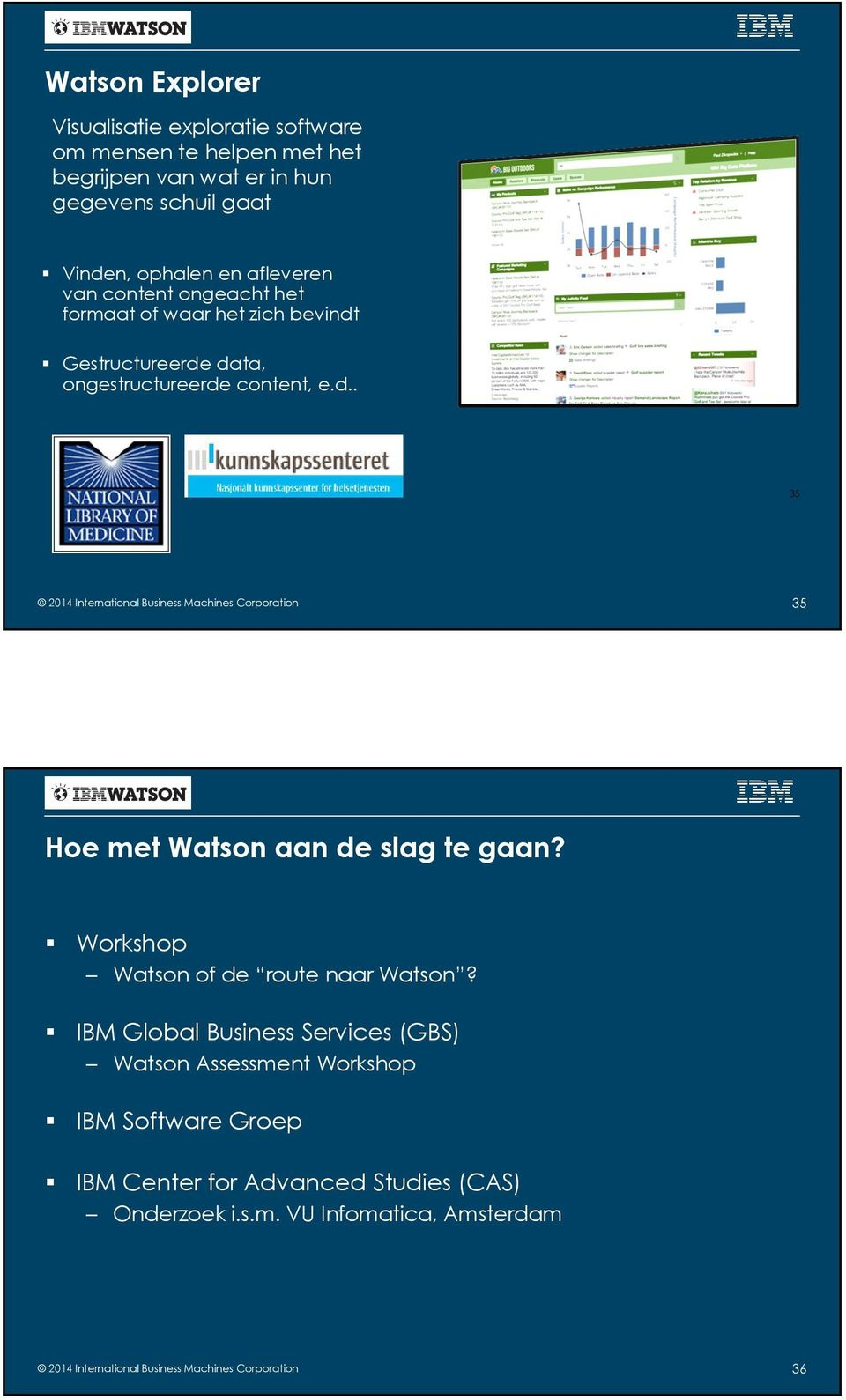 Gestructureerde data, ongestructureerde content, e.d.. 35 2014 International Business Machines Corporation 35 Hoe met Watson aan de slag te gaan?