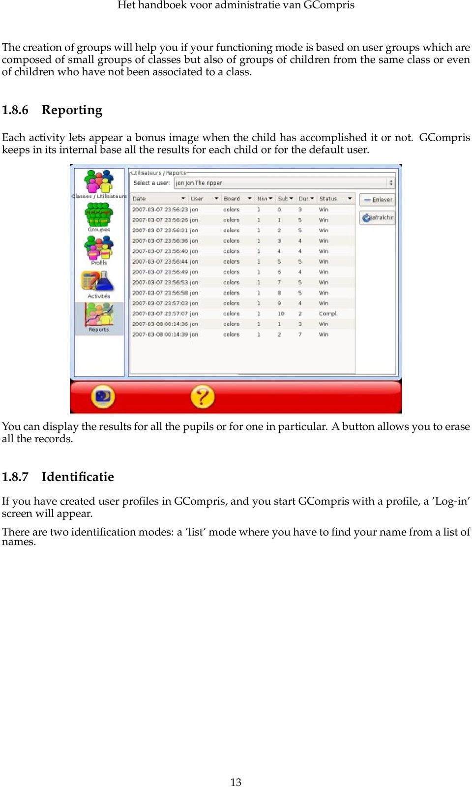 GCompris keeps in its internal base all the results for each child or for the default user. You can display the results for all the pupils or for one in particular.