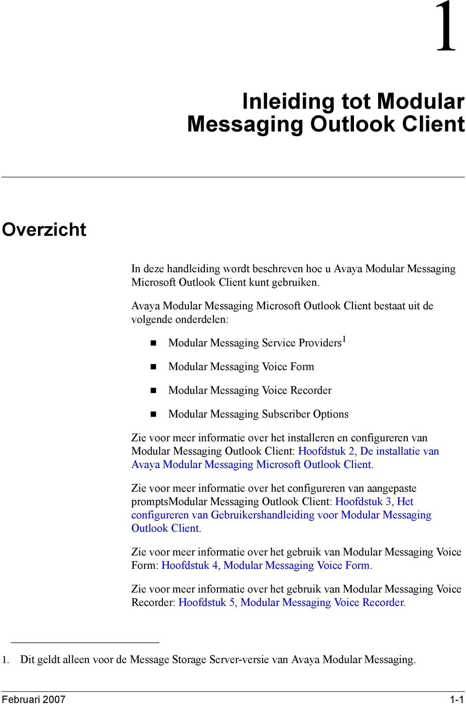 Modular Messaging Subscriber Options Zie voor meer informatie over het installeren en configureren van Modular Messaging Outlook Client: Hoofdstuk 2, De installatie van Avaya Modular Messaging